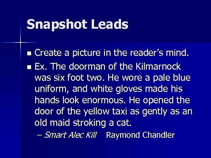 Snapshot Leads Create a picture in the reader's mind. n Ex. The doorman of