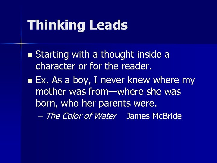 Thinking Leads Starting with a thought inside a character or for the reader. n