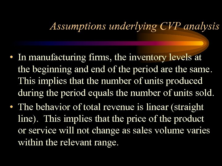 Assumptions underlying CVP analysis • In manufacturing firms, the inventory levels at the beginning