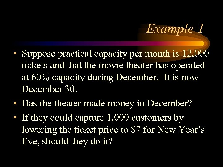 Example 1 • Suppose practical capacity per month is 12, 000 tickets and that