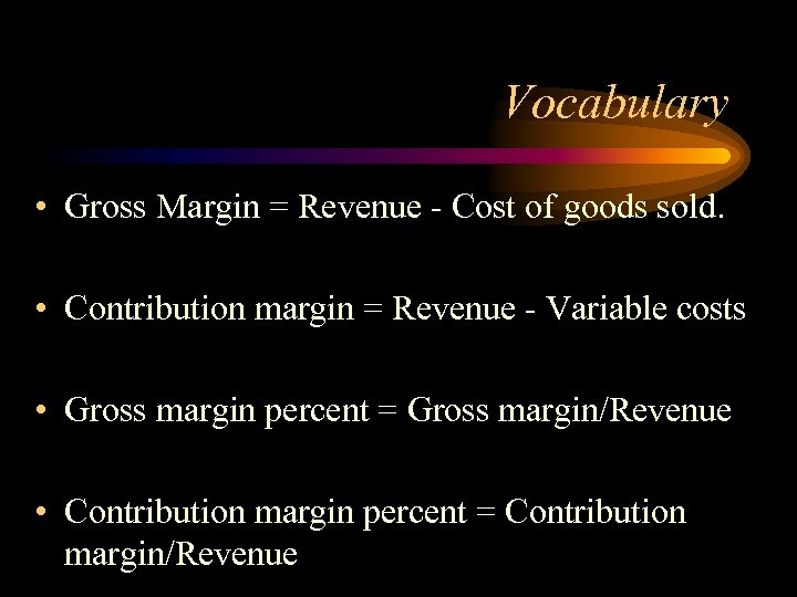 Vocabulary • Gross Margin = Revenue - Cost of goods sold. • Contribution margin
