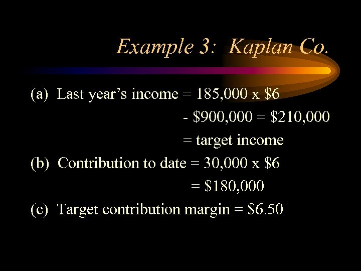 Example 3: Kaplan Co. (a) Last year's income = 185, 000 x $6 -