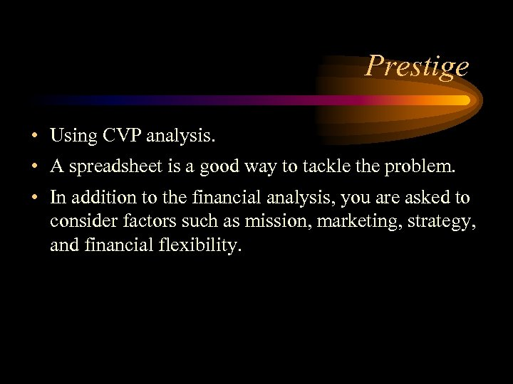 Prestige • Using CVP analysis. • A spreadsheet is a good way to tackle