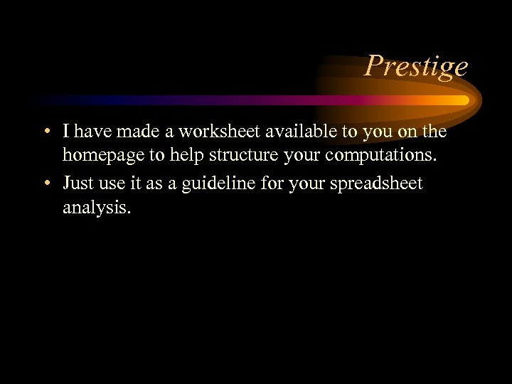 Prestige • I have made a worksheet available to you on the homepage to