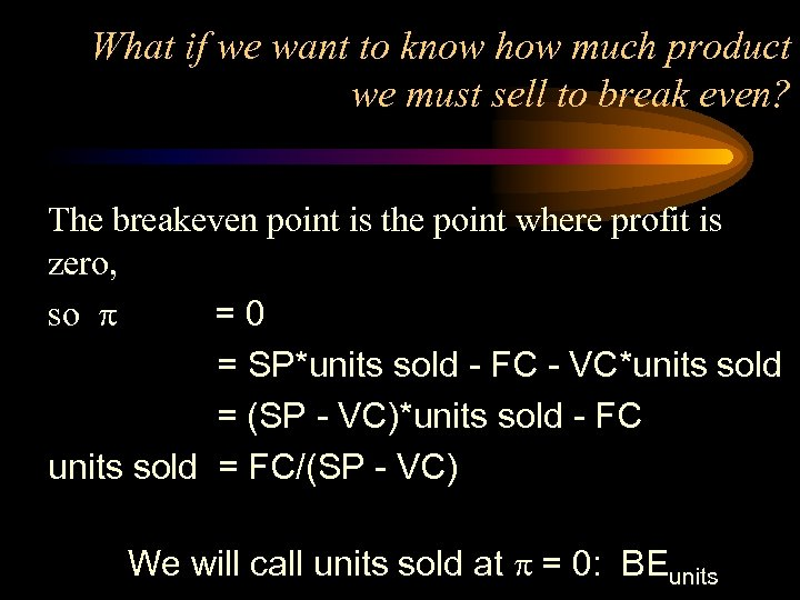 What if we want to know how much product we must sell to break