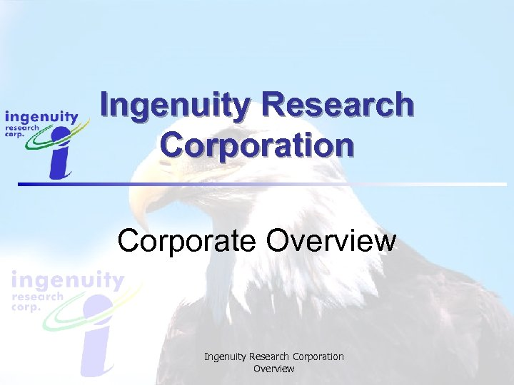 Ingenuity Research Corporation Corporate Overview Ingenuity Research Corporation Overview