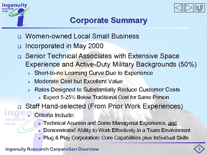 Corporate Summary q q q Women-owned Local Small Business Incorporated in May 2000 Senior