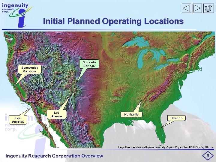 Initial Planned Operating Locations Colorado Springs Sunnyvale / San Jose Los Angeles Los Alamos