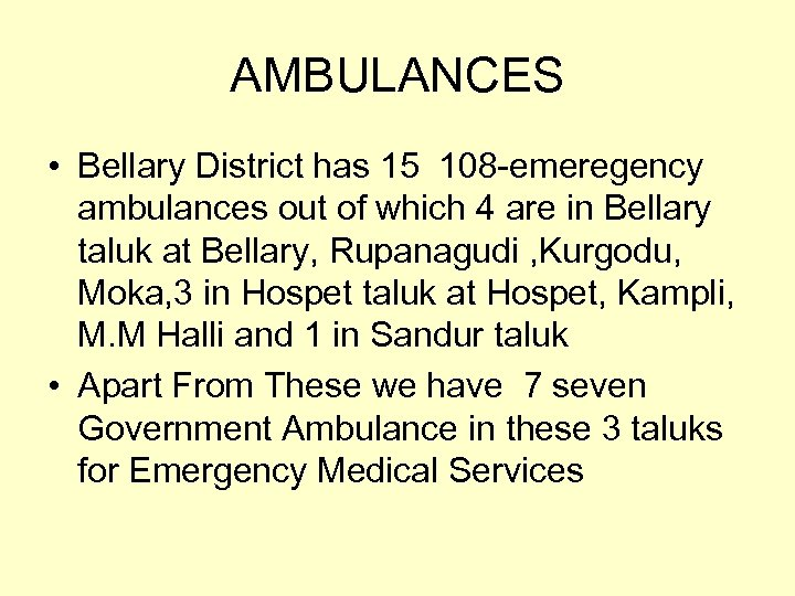 AMBULANCES • Bellary District has 15 108 -emeregency ambulances out of which 4 are