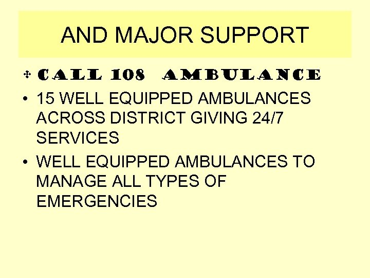 AND MAJOR SUPPORT • Call 108 AMBULANCE • 15 WELL EQUIPPED AMBULANCES ACROSS DISTRICT