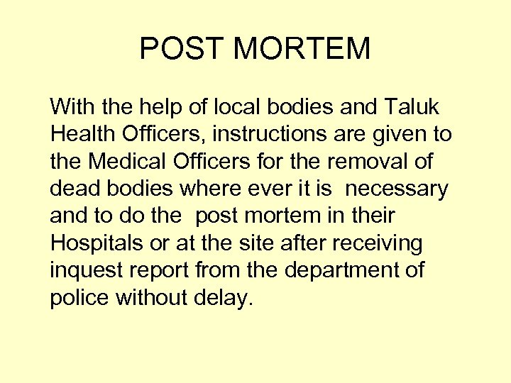 POST MORTEM With the help of local bodies and Taluk Health Officers, instructions are