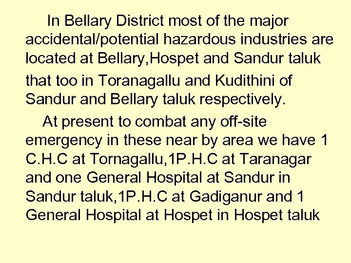 In Bellary District most of the major accidental/potential hazardous industries are located at Bellary,