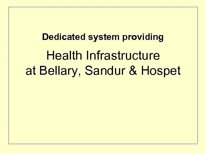 Dedicated system providing Health Infrastructure at Bellary, Sandur & Hospet