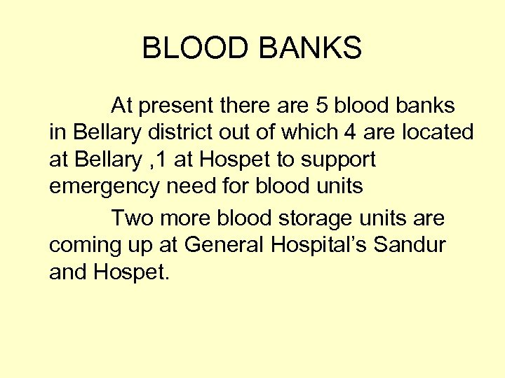 BLOOD BANKS At present there are 5 blood banks in Bellary district out of