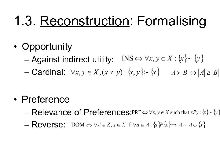1. 3. Reconstruction: Formalising • Opportunity – Against indirect utility: – Cardinal: • Preference