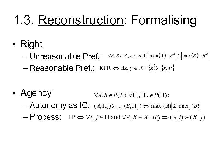 1. 3. Reconstruction: Formalising • Right – Unreasonable Pref. : – Reasonable Pref. :