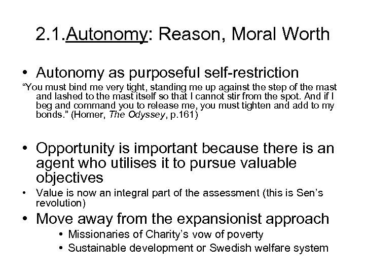"2. 1. Autonomy: Reason, Moral Worth • Autonomy as purposeful self-restriction ""You must bind"