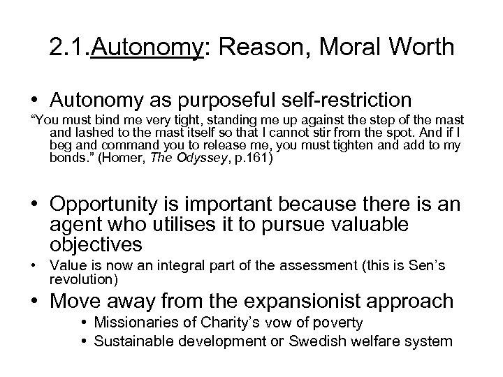 "2. 1. Autonomy: Reason, Moral Worth • Autonomy as purposeful self-restriction ""You must bind"