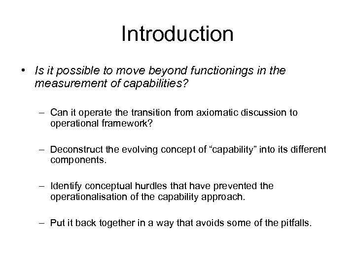 Introduction • Is it possible to move beyond functionings in the measurement of capabilities?