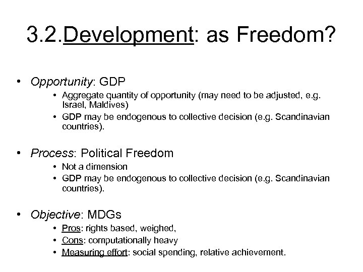 3. 2. Development: as Freedom? • Opportunity: GDP • Aggregate quantity of opportunity (may