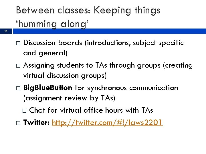 11 Between classes: Keeping things 'humming along' Discussion boards (introductions, subject specific and general)