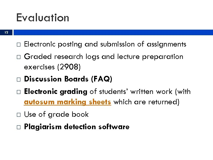 Evaluation 12 Electronic posting and submission of assignments Graded research logs and lecture preparation