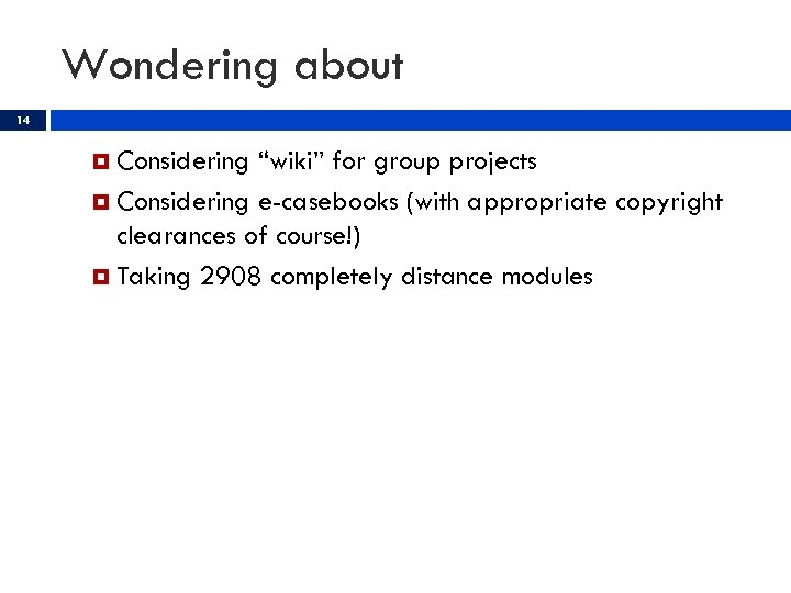 "Wondering about 14 Considering ""wiki"" for group projects Considering e-casebooks (with appropriate copyright clearances"