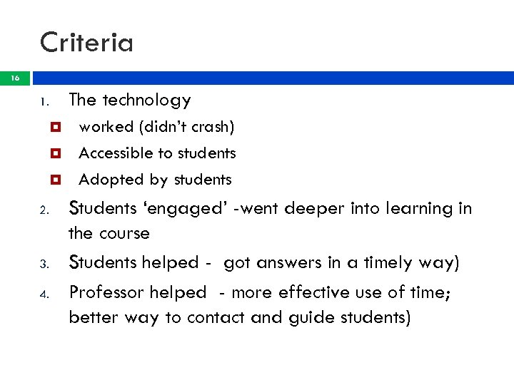 Criteria 16 The technology 1. 2. 3. 4. worked (didn't crash) Accessible to students