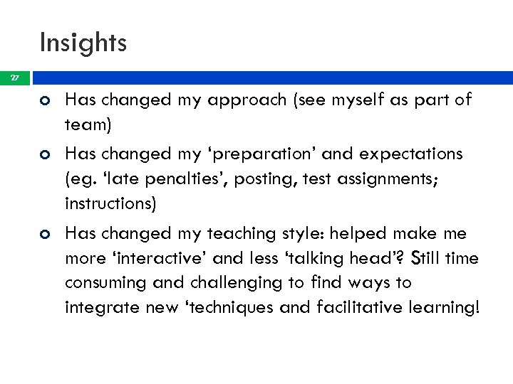 Insights 27 Has changed my approach (see myself as part of team) Has changed