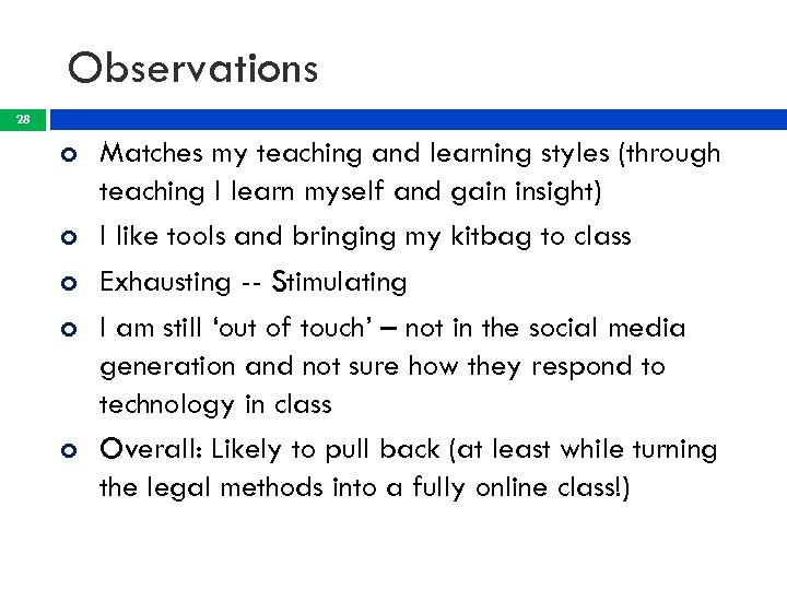 Observations 28 Matches my teaching and learning styles (through teaching I learn myself and