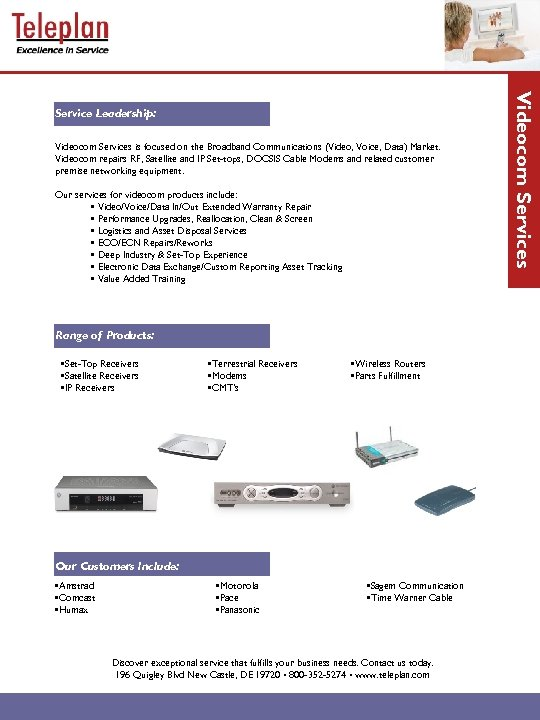 Videocom Services is focused on the Broadband Communications (Video, Voice, Data) Market. Videocom repairs