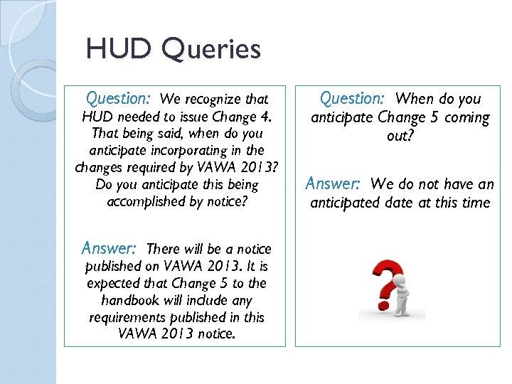 HUD Queries Question: We recognize that HUD needed to issue Change 4. That being