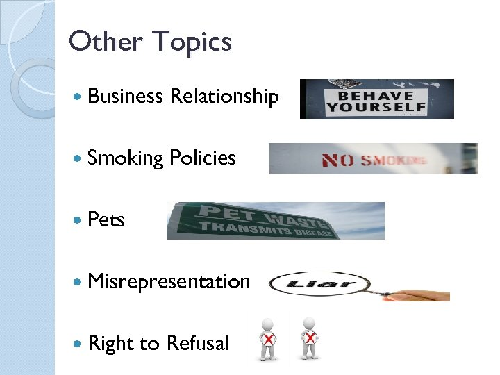 Other Topics Business Relationship Smoking Policies Pets Misrepresentation Right to Refusal