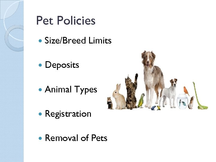 Pet Policies Size/Breed Limits Deposits Animal Types Registration Removal of Pets
