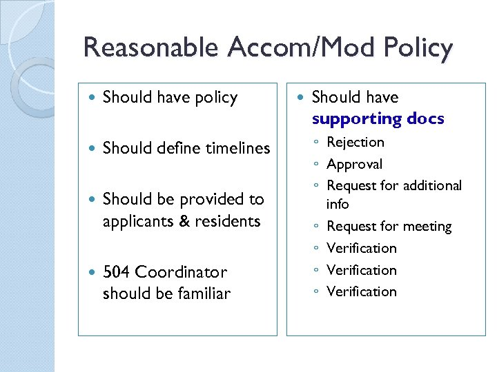 Reasonable Accom/Mod Policy Should have policy Should define timelines Should be provided to applicants