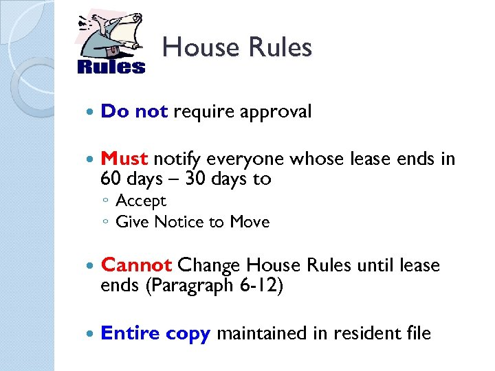 House Rules Do not require approval Must notify everyone whose lease ends in 60