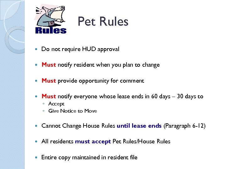 Pet Rules Do not require HUD approval Must notify resident when you plan to