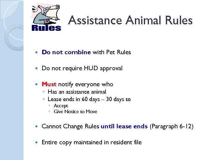 Assistance Animal Rules Do not combine with Pet Rules Do not require HUD approval