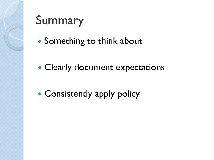 Summary Something Clearly to think about document expectations Consistently apply policy