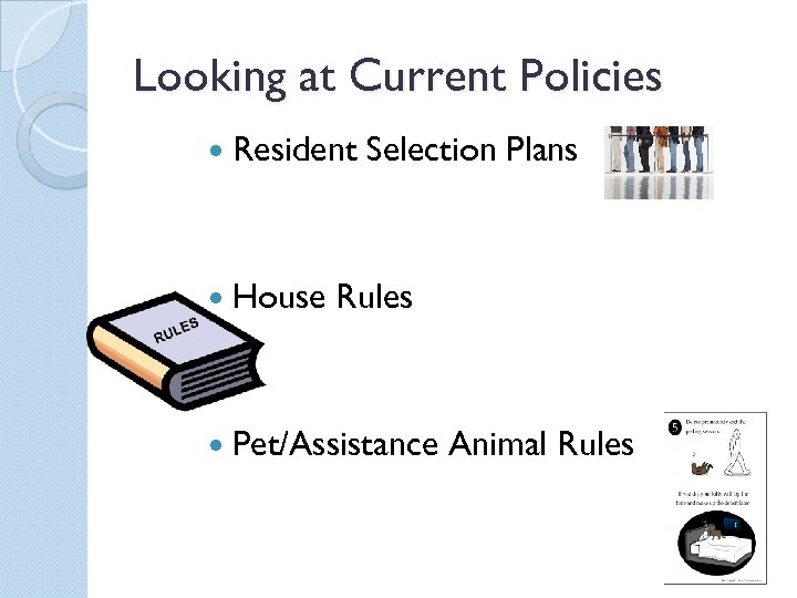 Looking at Current Policies Resident House Selection Plans Rules Pet/Assistance Animal Rules