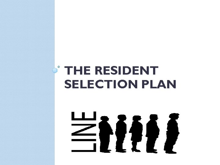 THE RESIDENT SELECTION PLAN