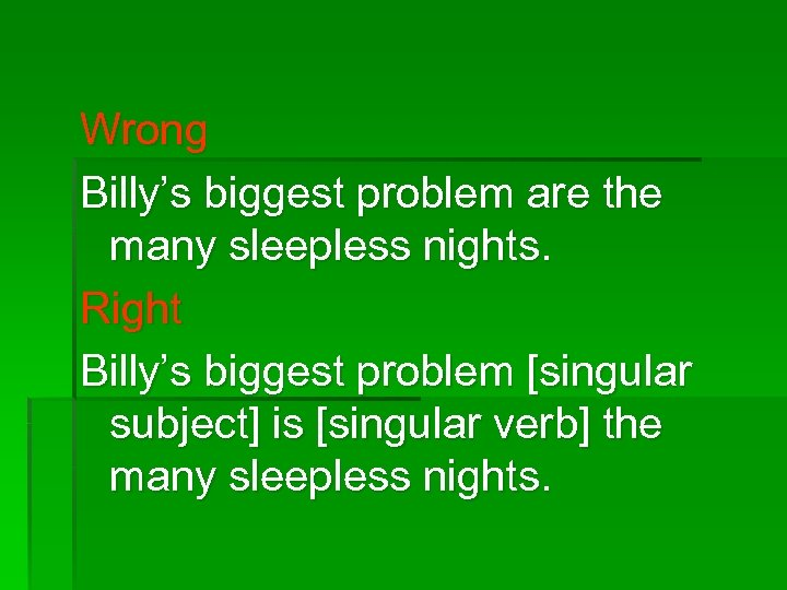 Wrong Billy's biggest problem are the many sleepless nights. Right Billy's biggest problem [singular