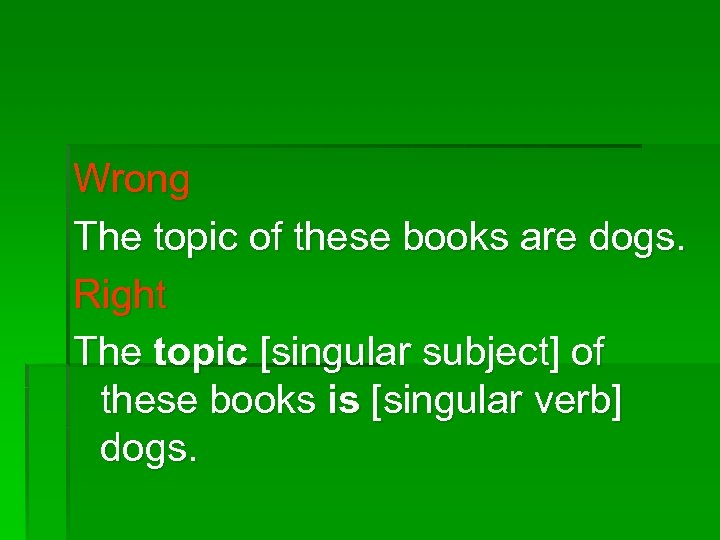 Wrong The topic of these books are dogs. Right The topic [singular subject] of