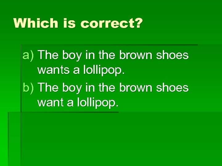 Which is correct? a) The boy in the brown shoes wants a lollipop. b)