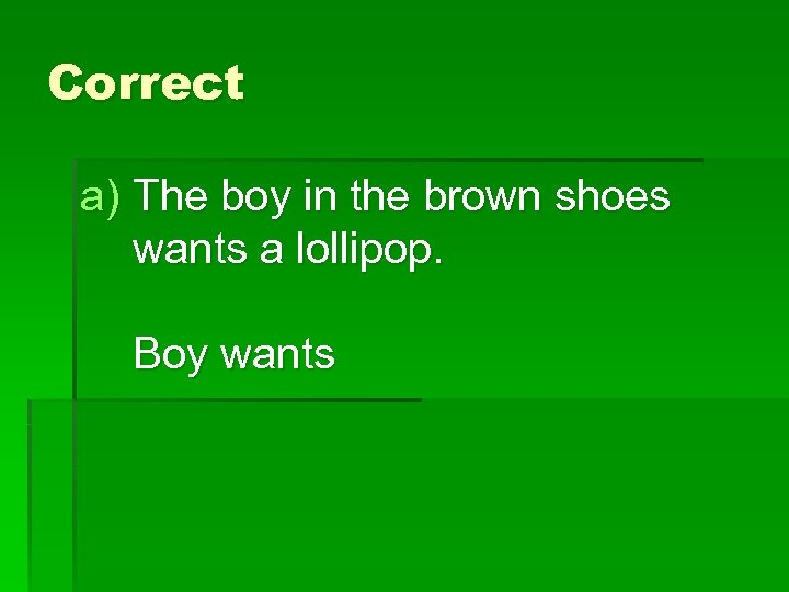 Correct a) The boy in the brown shoes wants a lollipop. Boy wants