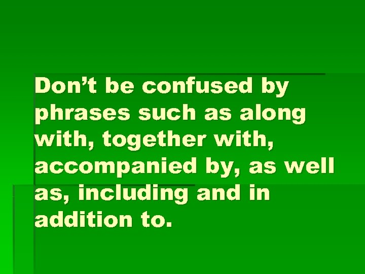 Don't be confused by phrases such as along with, together with, accompanied by, as