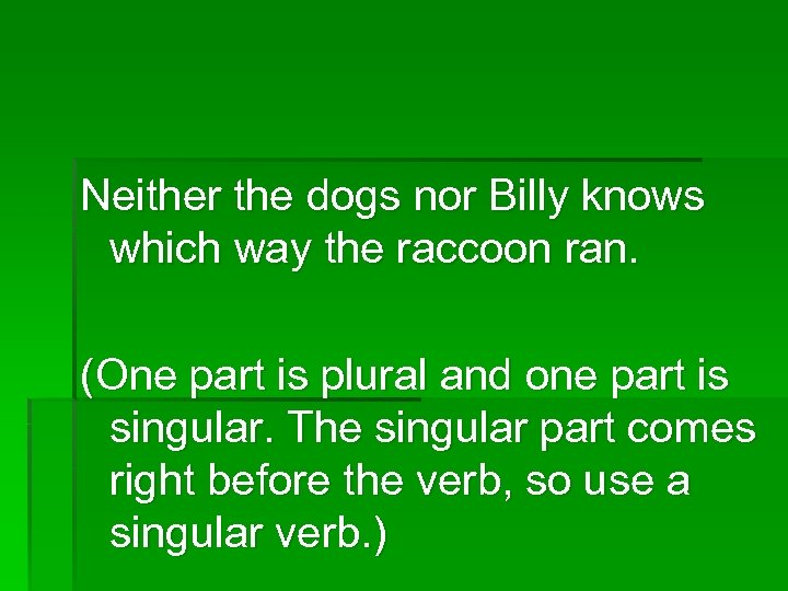 Neither the dogs nor Billy knows which way the raccoon ran. (One part is