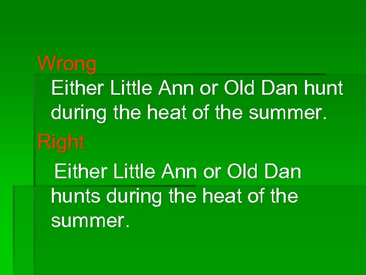 Wrong Either Little Ann or Old Dan hunt during the heat of the summer.
