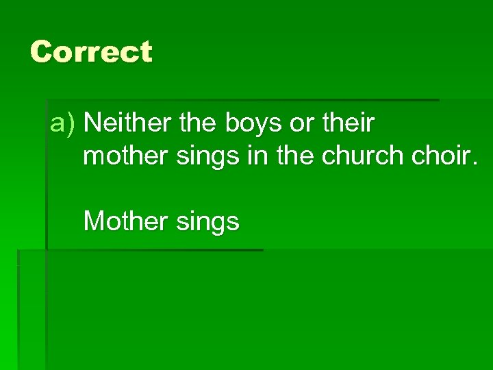 Correct a) Neither the boys or their mother sings in the church choir. Mother