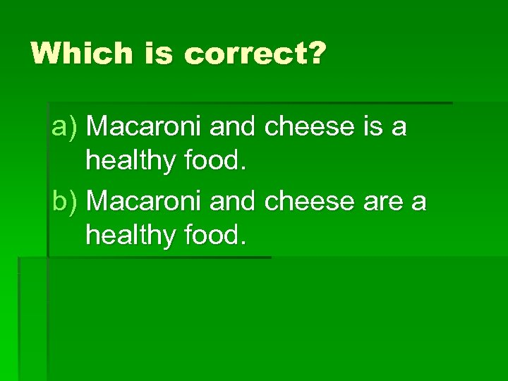 Which is correct? a) Macaroni and cheese is a healthy food. b) Macaroni and